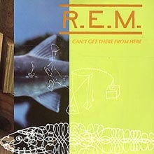 Rem - Cant Get There From Here