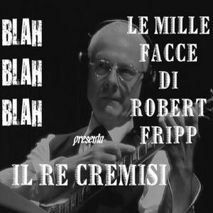 Il Re Cremisi - Le mille facce di Robert Fripp