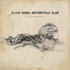 Black Rebel Motorcycle Club - Let the Day Begin [DOWNLOAD]
