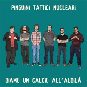 ANTEPRIMA: Pinguini Tattici Nucleari - Diamo un calcio all'aldilà [streaming]